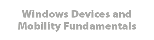 Windows Devices and Mobility Fundamentals