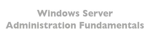 MTA: Windows Server Administration Fundamentals