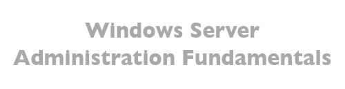 MTA: Windows Server Administration Fundamentals